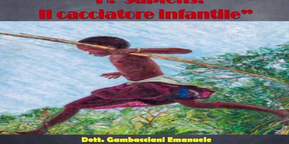 H. sapiens: il cacciatore infantile – Dott. Emanuele Gambacciani